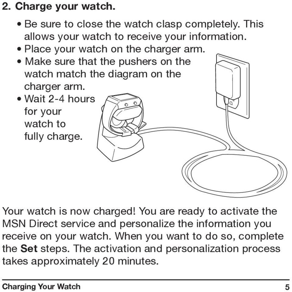 Wait 2-4 hours for your watch to fully charge. Your watch is now charged!