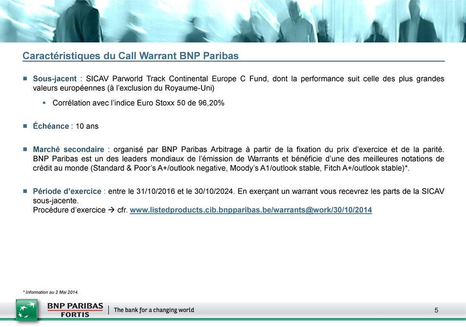 BNP Paribas est un des leaders mondiaux de l émission de Warrants et bénéficie d une des meilleures notations de crédit au monde (Standard & Poor s A+/outlook negative, Moody s A1/outlook stable,