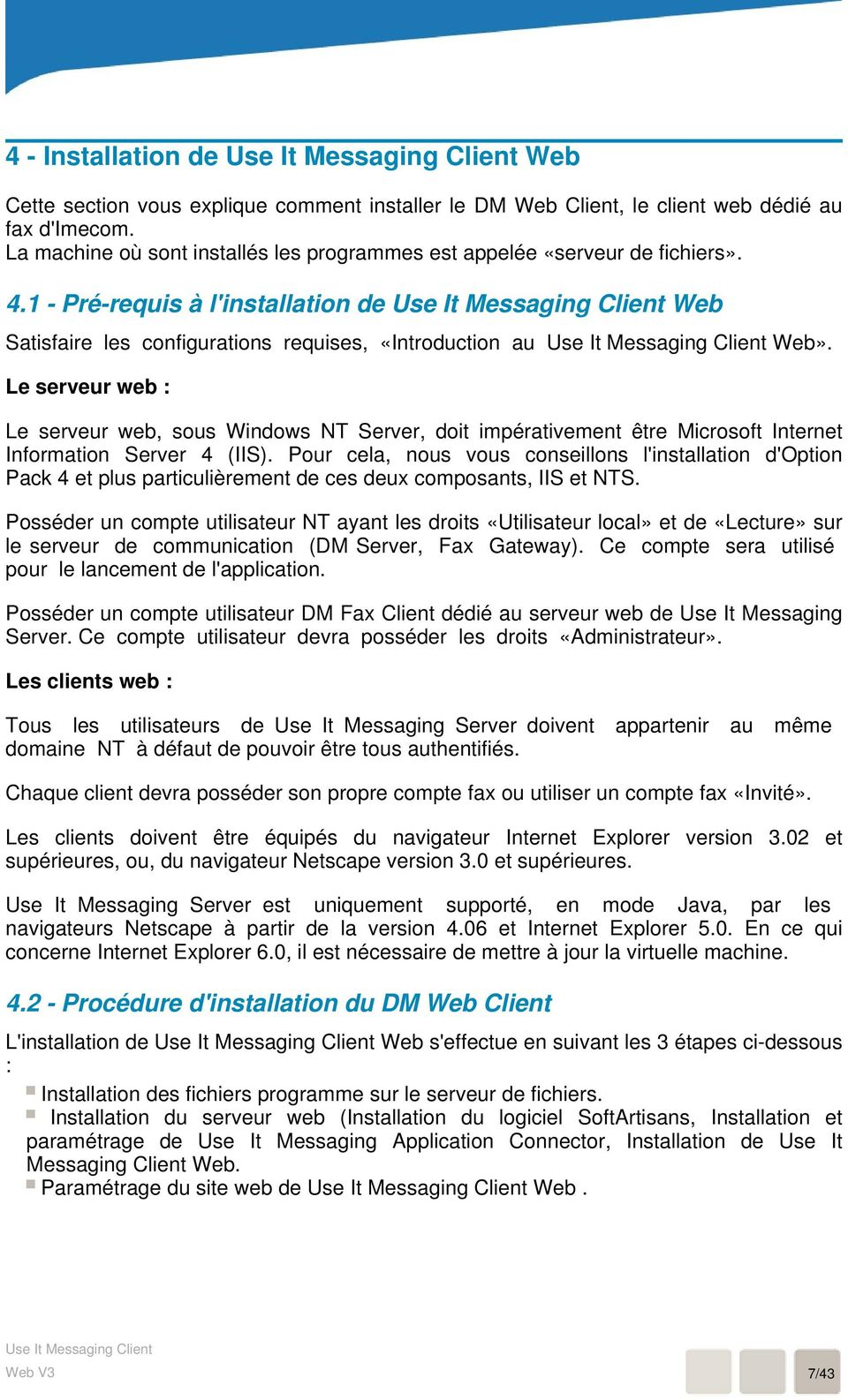Le serveur web : Le serveur web, sous Windows NT Server, doit impérativement être Microsoft Internet Information Server 4 (IIS).