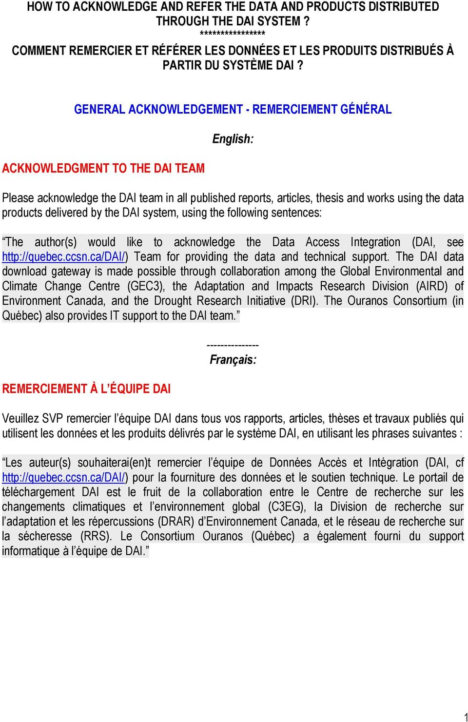 the DAI system, using the following sentences: The author(s) would like to acknowledge the Data Access Integration (DAI, see http://quebec.ccsn.