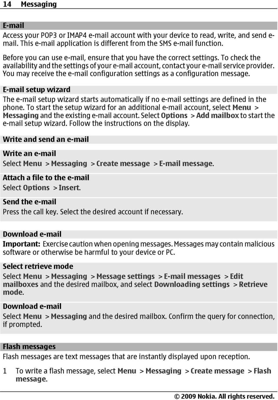 You may receive the e-mail configuration settings as a configuration message. E-mail setup wizard The e-mail setup wizard starts automatically if no e-mail settings are defined in the phone.