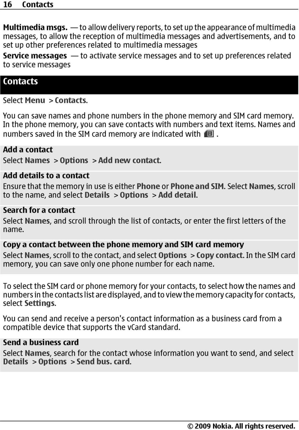 messages Service messages to activate service messages and to set up preferences related to service messages Contacts Select Menu > Contacts.