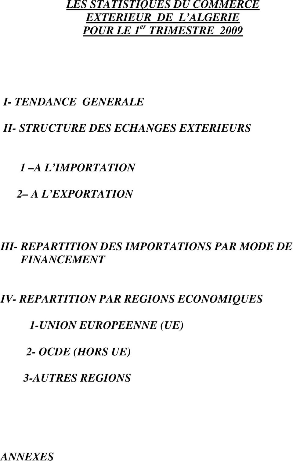 EXPORTATION III- REPARTITION DES IMPORTATIONS PAR MODE DE FINANCEMENT IV-