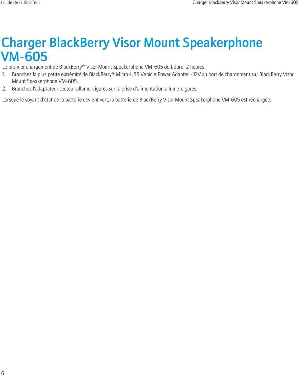 Branchez la plus petite extrémité de BlackBerry Micro-USB Vehicle Power Adapter - 12V au port de chargement sur BlackBerry Visor Mount