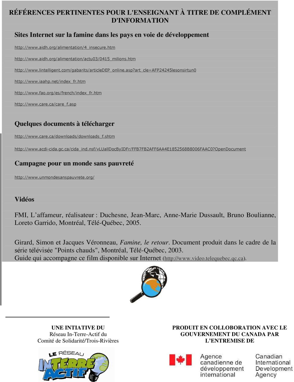 org/es/french/index_fr.htm http://www.care.ca/care_f.asp Quelques documents à télécharger http://www.care.ca/downloads/downloads_f.shtm http://www.acdi-cida.gc.ca/cida_ind.