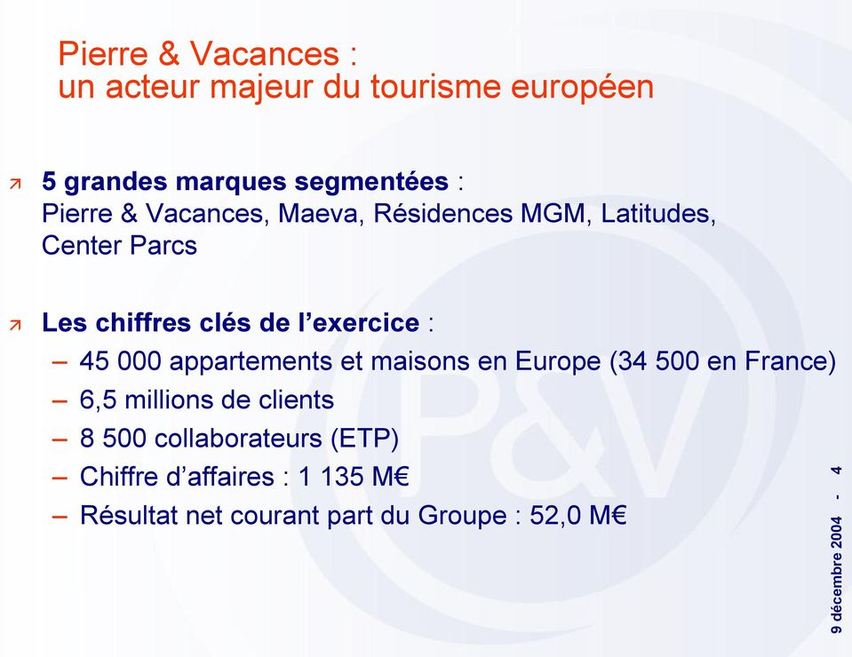 de l exercice : 45 000 appartements et maisons en Europe (34 500 en France) 6,5 millions de