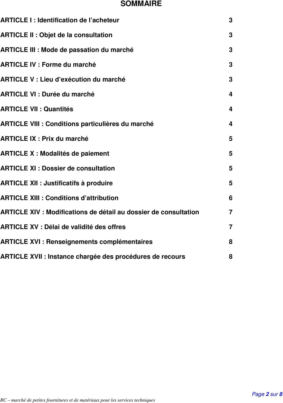 Modalités de paiement 5 ARTICLE XI : Dossier de consultation 5 ARTICLE XII : Justificatifs à produire 5 ARTICLE XIII : Conditions d attribution 6 ARTICLE XIV : Modifications de détail