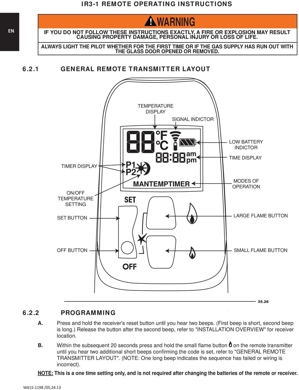1 GENERAL REMOTE TRANSMITTER LAYOUT TIMER DISPLAY ON/OFF TEMPERATURE SETTING SET BUTTON P1 P2 TEMPERATURE DISPLAY SIGNAL INDICTOR F C : MANTEMPTIMER am pm LOW BATTERY INDICTOR TIME DISPLAY MODES OF