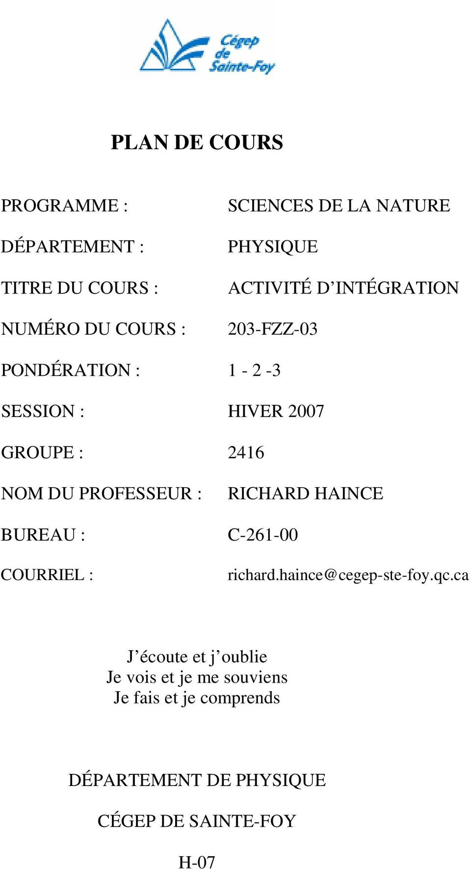 DU PROFESSEUR : BUREAU : COURRIEL : RICHARD HAINCE C-261-00 richard.haince@cegep-ste-foy.qc.
