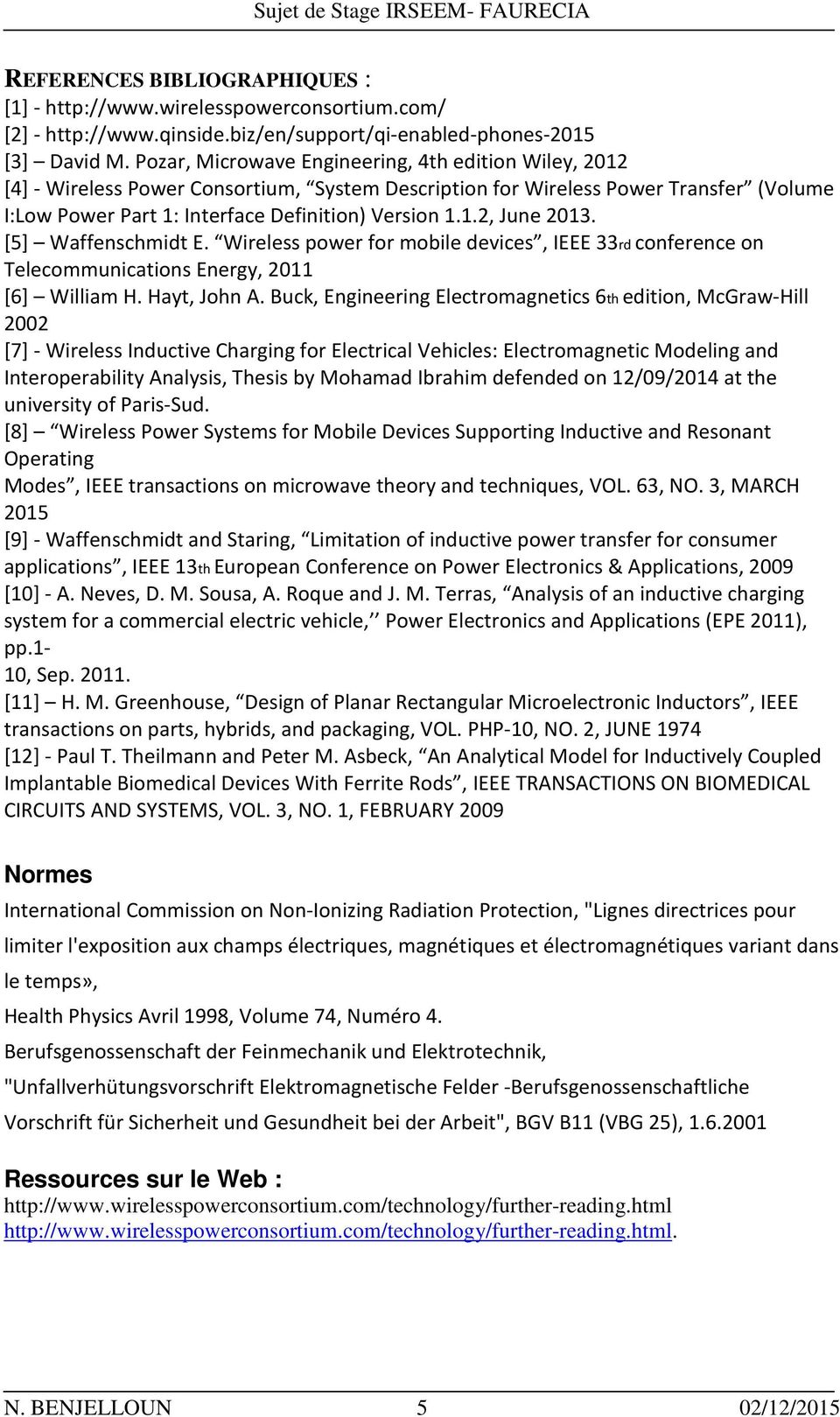 [5] Waffenschmidt E. Wireless power for mobile devices, IEEE 33rd conference on Telecommunications Energy, 2011 [6] William H. Hayt, John A.