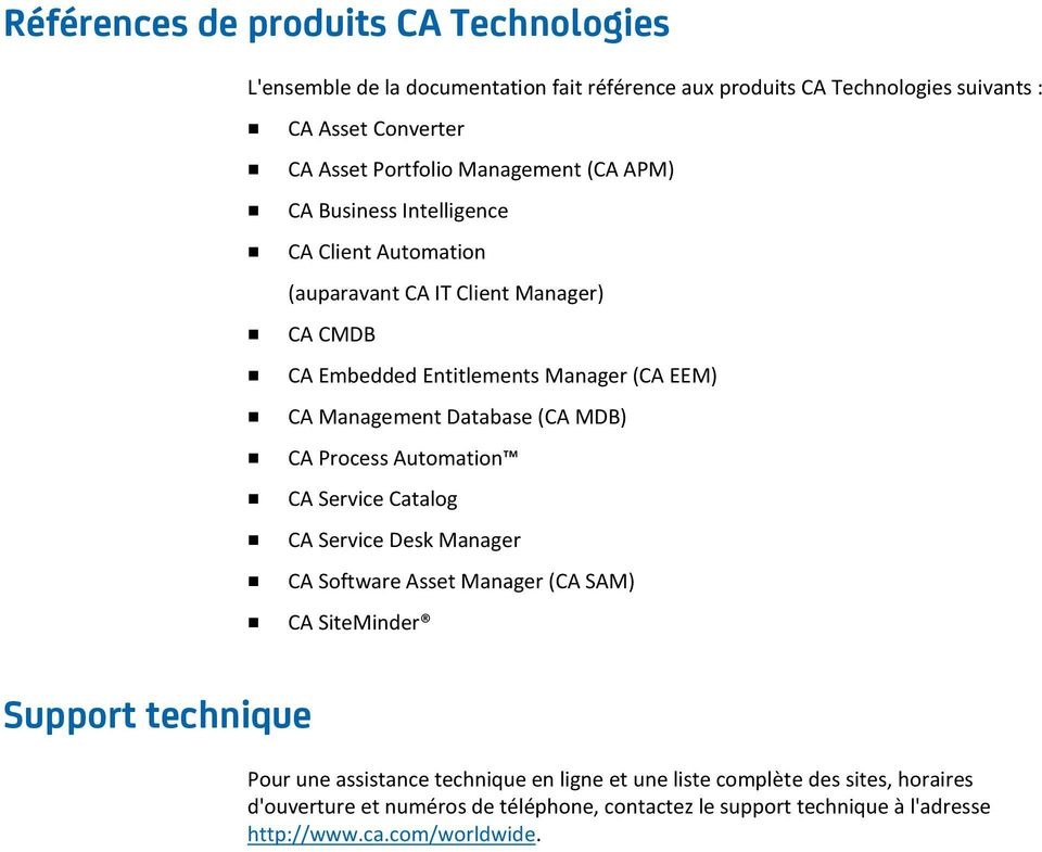 Database (CA MDB) CA Process Automation CA Service Catalog CA Service Desk Manager CA Software Asset Manager (CA SAM) CA SiteMinder Support technique Pour une