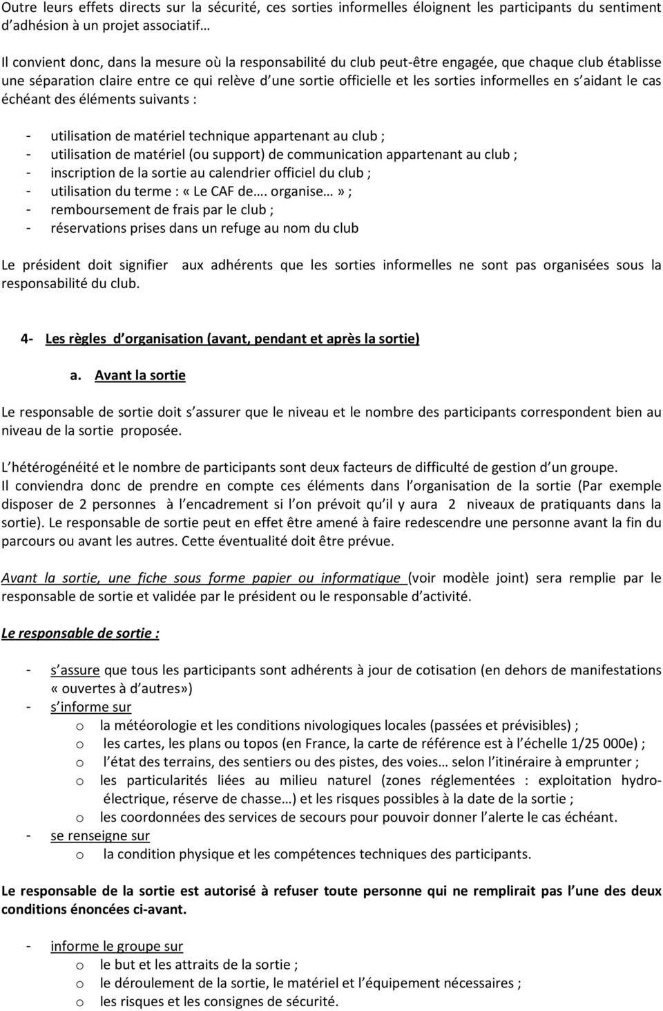 utilisation de matériel technique appartenant au club ; - utilisation de matériel (ou support) de communication appartenant au club ; - inscription de la sortie au calendrier officiel du club ; -