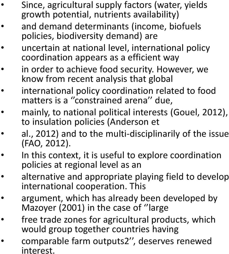 However, we know from recent analysis that global international policy coordination related to food matters is a constrained arena due, mainly, to national political interests (Gouel, 2012), to