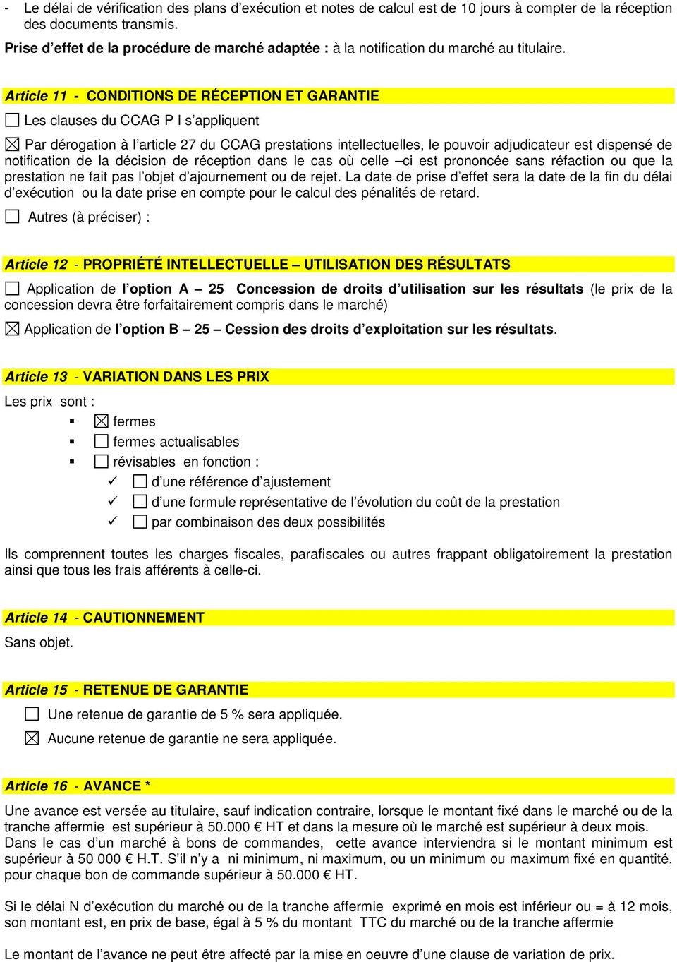 Article 11 - CONDITIONS DE RÉCEPTION ET GARANTIE Les clauses du CCAG P I s appliquent Par dérgatin à l article 27 du CCAG prestatins intellectuelles, le puvir adjudicateur est dispensé de ntificatin