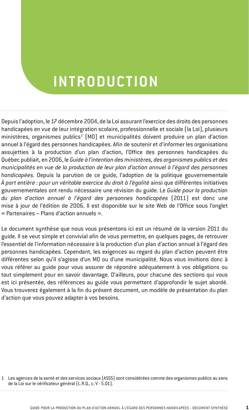 Afin de soutenir et d informer les organisations assujetties à la production d un plan d action, l Office des personnes handicapées du Québec publiait, en 2006, le Guide à l intention des ministères,