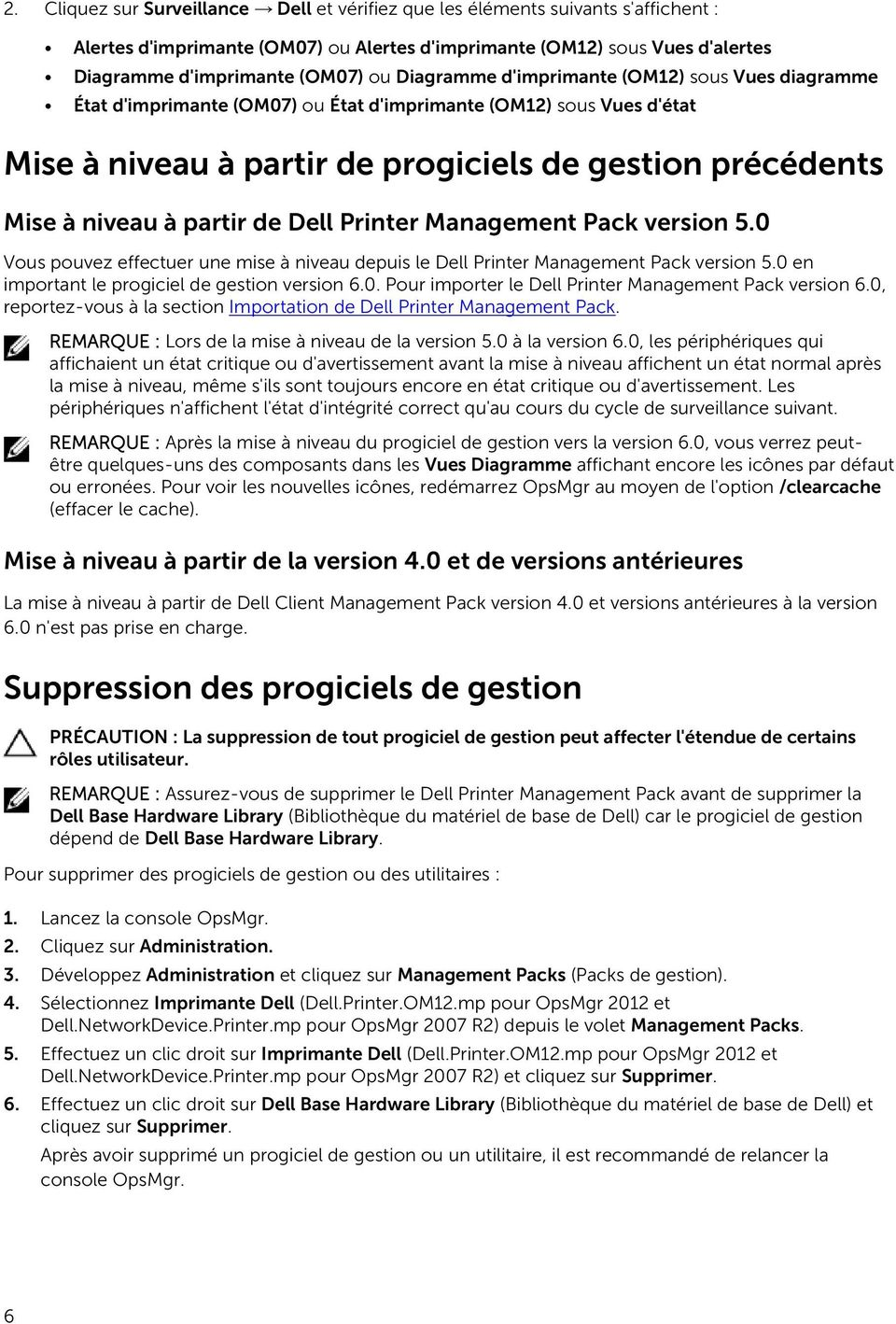 partir de Dell Printer Management Pack version 5.0 Vous pouvez effectuer une mise à niveau depuis le Dell Printer Management Pack version 5.0 en important le progiciel de gestion version 6.0. Pour importer le Dell Printer Management Pack version 6.