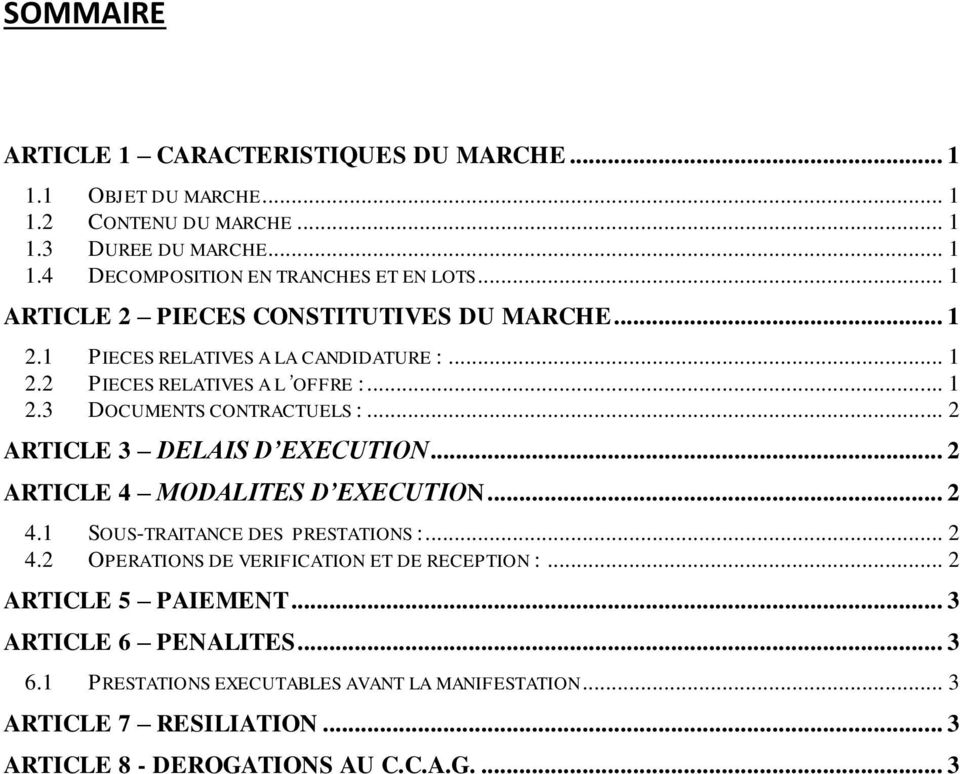 .. 2 ARTICLE 3 DELAIS D EXECUTION... 2 ARTICLE 4 MODALITES D EXECUTION... 2 4.1 SOUS-TRAITANCE DES PRESTATIONS :... 2 4.2 OPERATIONS DE VERIFICATION ET DE RECEPTION :.