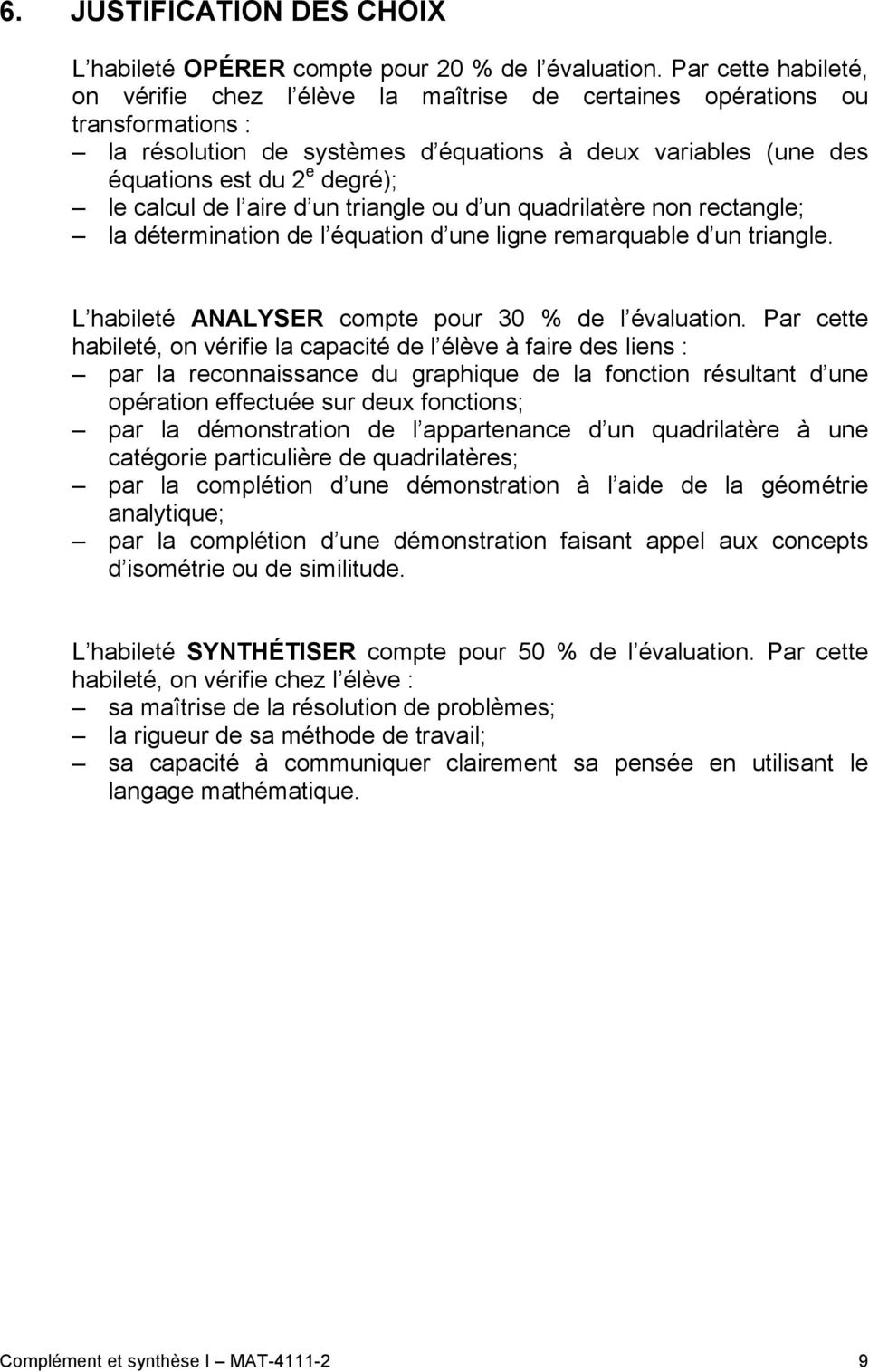 calcul de l aire d un triangle ou d un quadrilatère non rectangle; la détermination de l équation d une ligne remarquable d un triangle. L habileté ANALYSER compte pour 30 % de l évaluation.