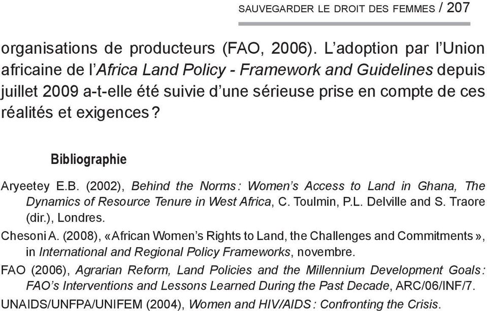 Bibliographie Aryeetey E.B. (2002), Behind the Norms : Women s Access to Land in Ghana, The Dynamics of Resource Tenure in West Africa, C. Toulmin, P.L. Delville and S. Traore (dir.), Londres.