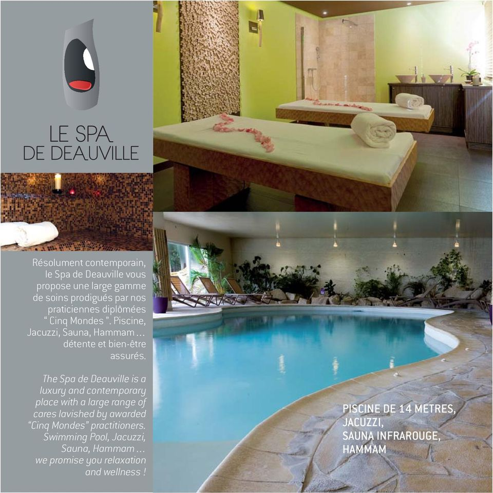 The Spa de Deauville is a luxury and contemporary place with a large range of cares lavished by awarded Cinq Mondes