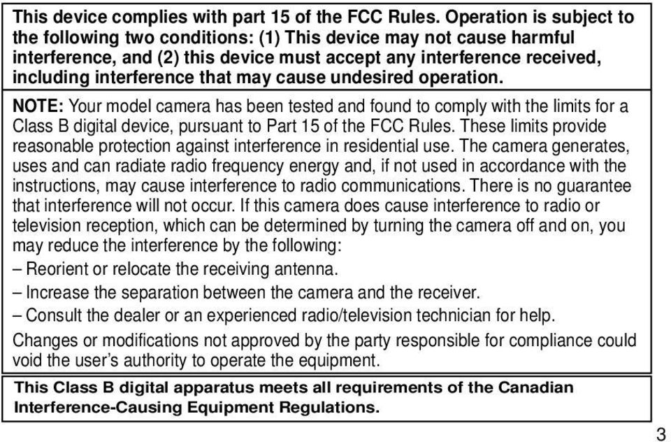 cause undesired operation. NOTE: Your model camera has been tested and found to comply with the limits for a Class B digital device, pursuant to Part 15 of the FCC Rules.