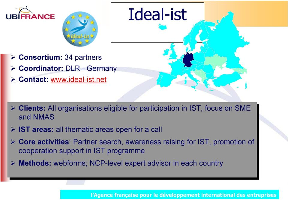 IST IST areas: all allthematic areas open for for a call call Core activities: Partner search, awareness