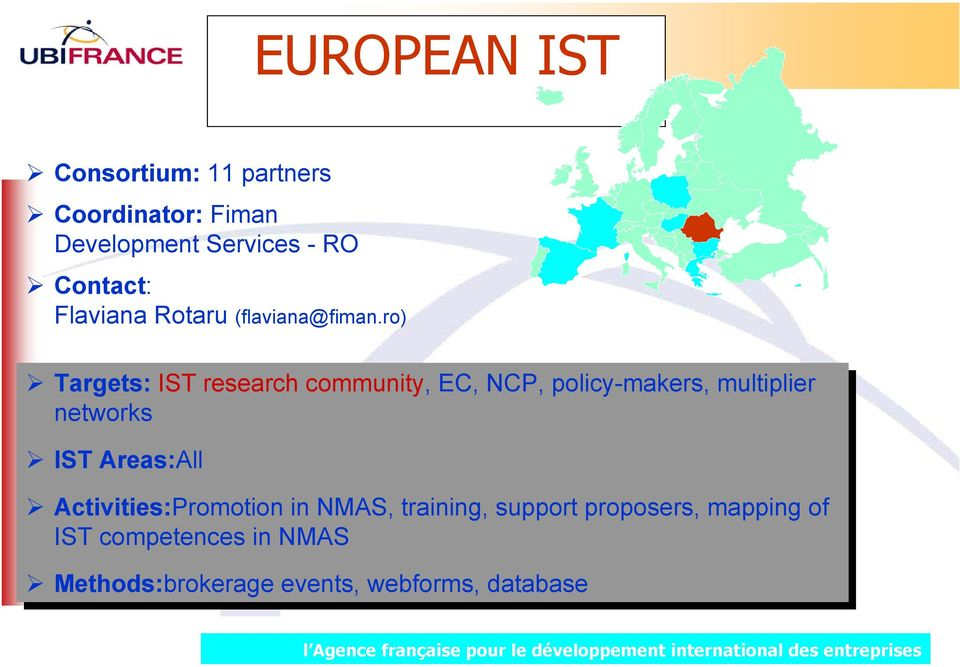 ro) Targets: IST IST research community, EC, EC, NCP, policy-makers, multiplier networks IST
