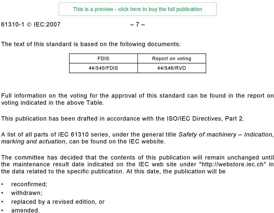 A list of all parts of IEC 61310 series, under the general title Safety of machinery Indication, marking and actuation, can be found on the IEC website.