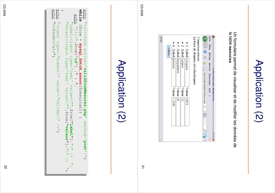 "php' method='post'>""; while ($row = mysql_fetch_assoc($resultat)) { echo ""<li>"".$row[""id""]."" : ""."