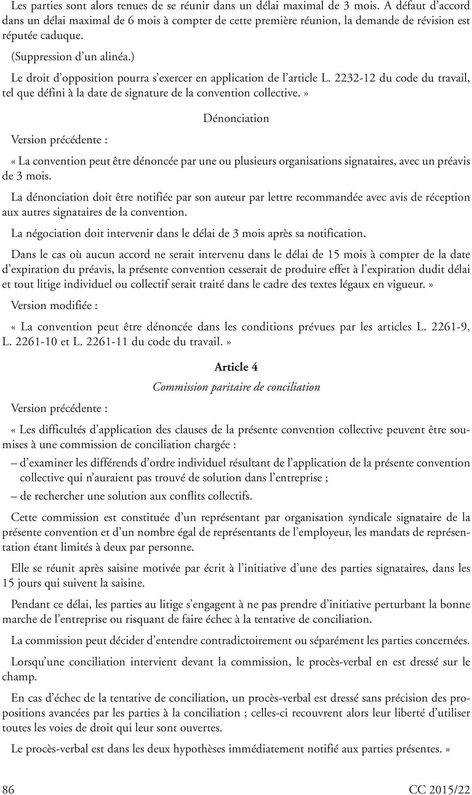 ) Le droit d opposition pourra s exercer en application de l article L. 2232-12 du code du travail, tel que défini à la date de signature de la convention collective.