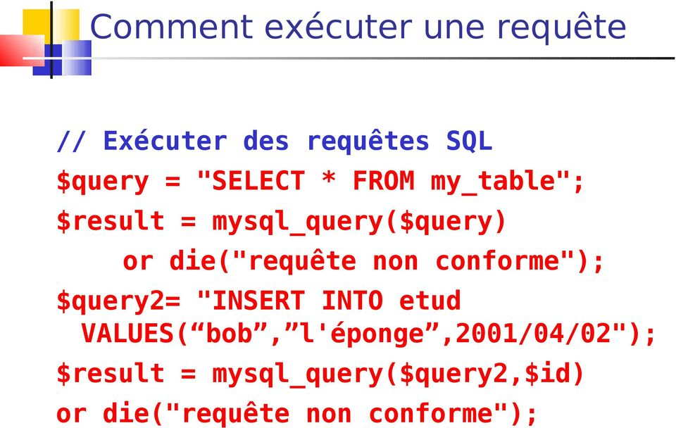 "die(""requête non conforme""); $query2= ""INSERT INTO etud VALUES( bob,"