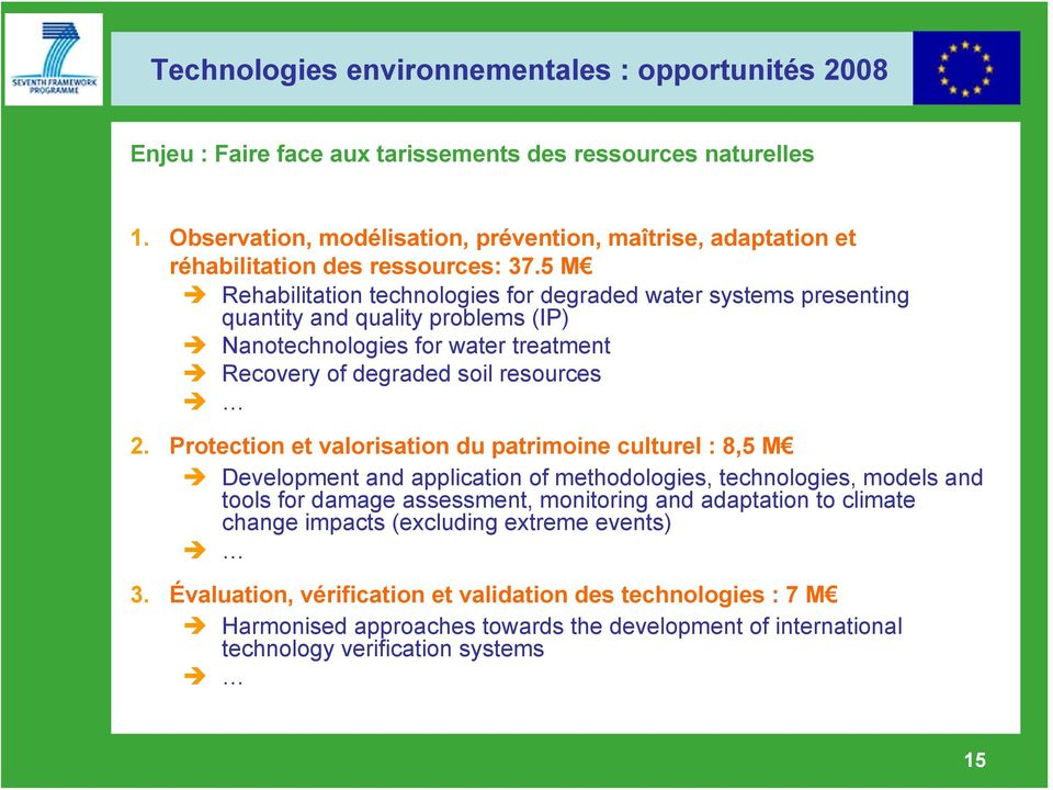 5 M Rehabilitation technologies for degraded water systems presenting quantity and quality problems (IP) Nanotechnologies for water treatment Recovery of degraded soil resources 2.