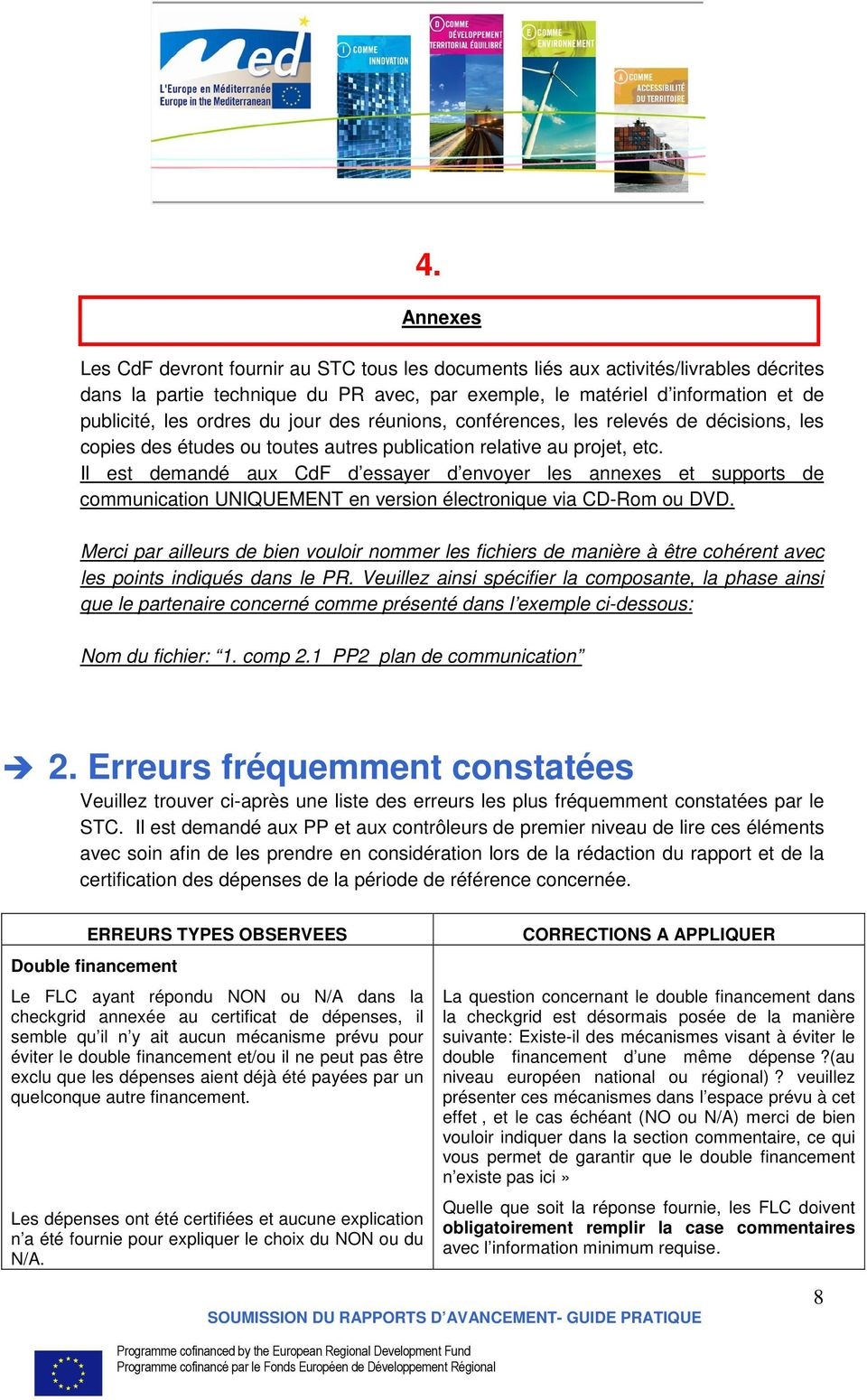 Il est demandé aux CdF d essayer d envoyer les annexes et supports de communication UNIQUEMENT en version électronique via CD-Rom ou DVD.
