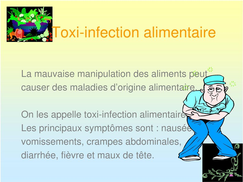On les appelle toxi-infection alimentaire.