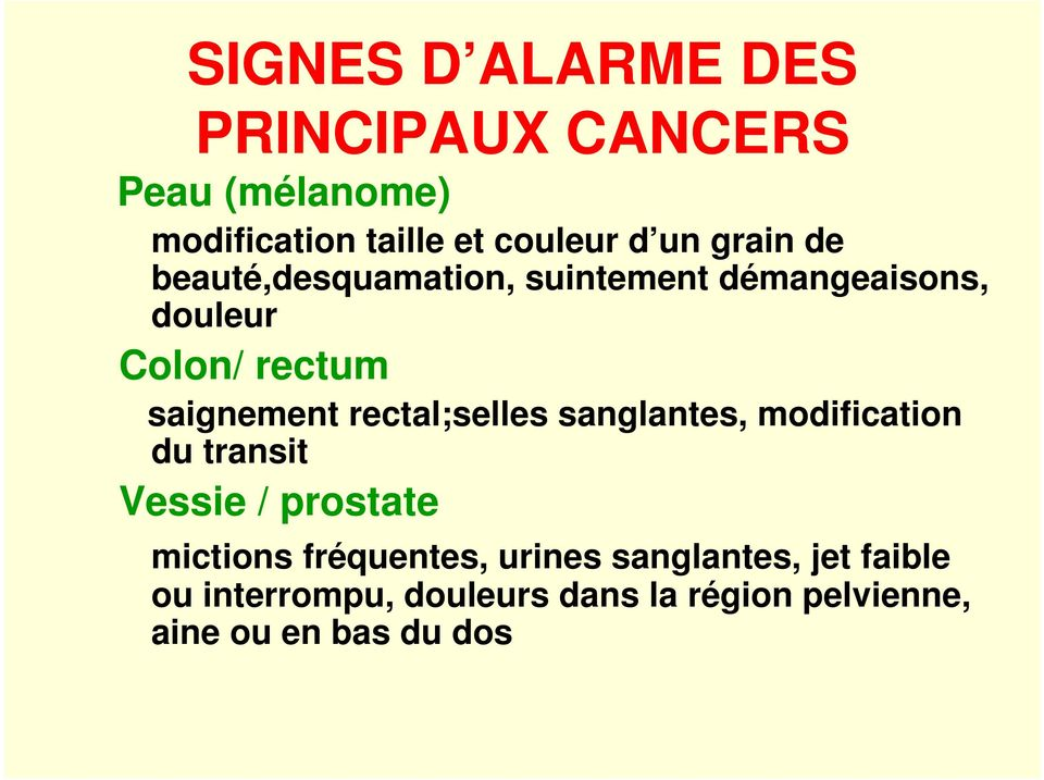 rectal;selles sanglantes, modification du transit Vessie / prostate mictions fréquentes,