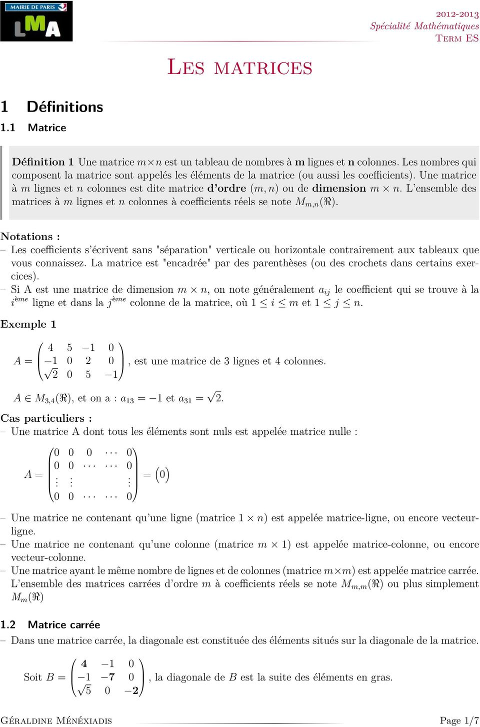 "M m,n R Notations : Les coefficients s écrivent sans ""séparation"" verticale ou horizontale contrairement aux tableaux que vous connaissez La matrice est ""encadrée"" par des parenthèses ou des crochets"