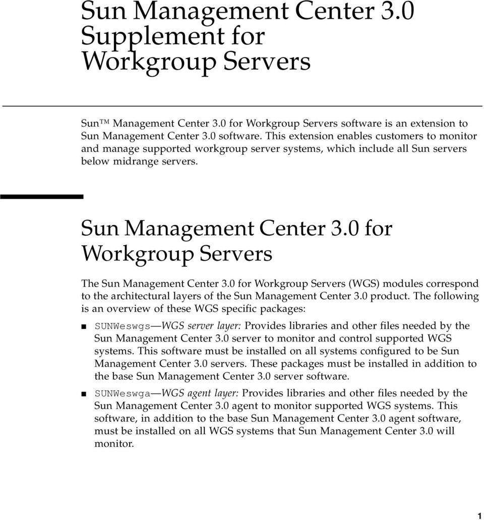 0 for Workgroup Servers The Sun Management Center 3.0 for Workgroup Servers (WGS) modules correspond to the architectural layers of the Sun Management Center 3.0 product.