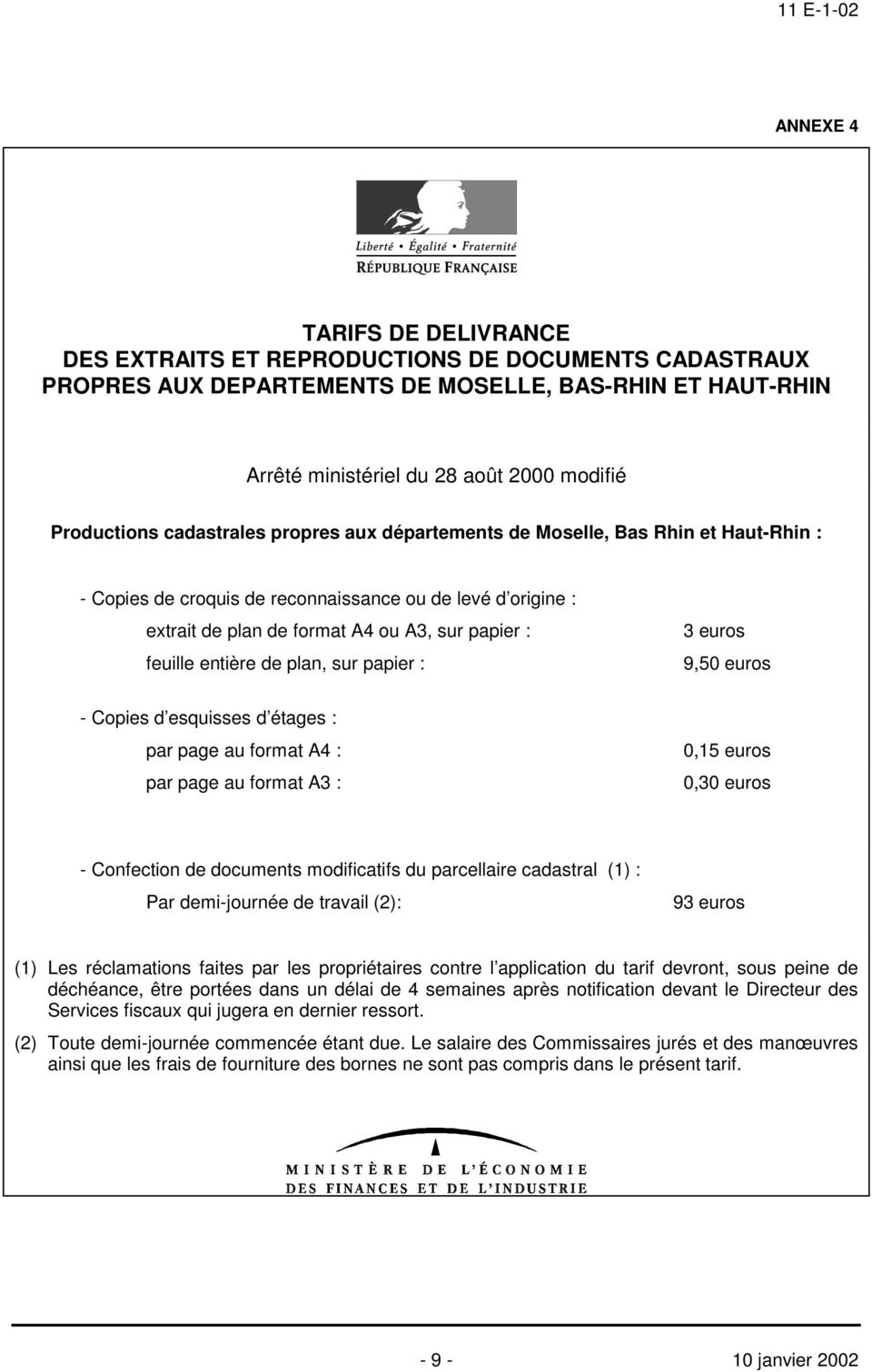 de plan, sur papier : 3 euros 9,50 euros - Copies d esquisses d étages : par page au format A4 : par page au format A3 : 0,15 euros 0,30 euros - Confection de documents modificatifs du parcellaire