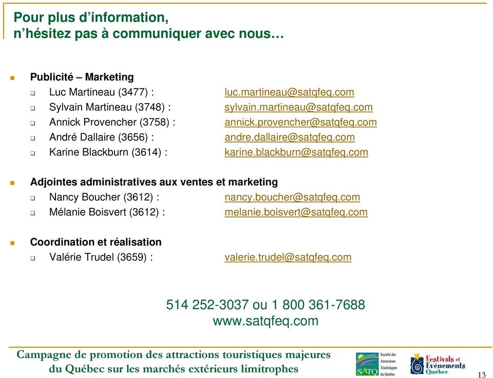 dallaire@satqfeq.com Karine Blackburn (3614) : karine.blackburn@satqfeq.com Adjointes administratives aux ventes et marketing Nancy Boucher (3612) : nancy.