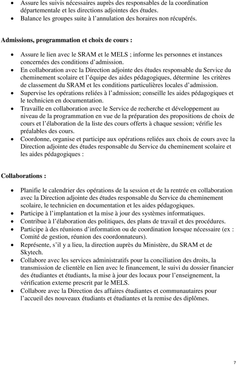 En collaboration avec la Direction adjointe des études responsable du Service du cheminement scolaire et l équipe des aides pédagogiques, détermine les critères de classement du SRAM et les