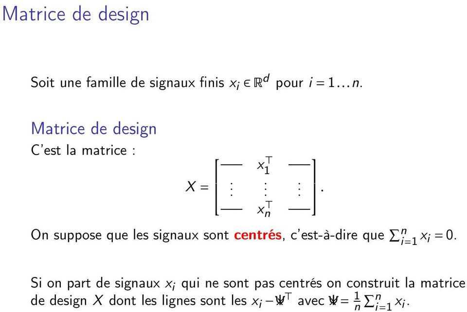 Si on part de signaux x i qui ne sont pas centrés on construit la matrice de design X