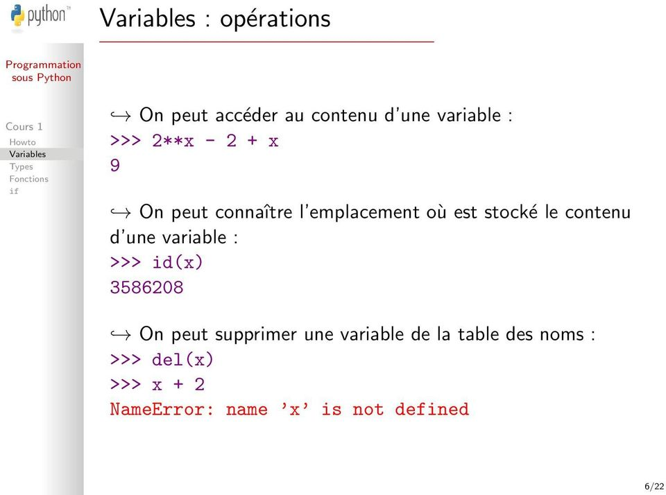 variable : >>> id(x) 3586208 On peut supprimer une variable de la