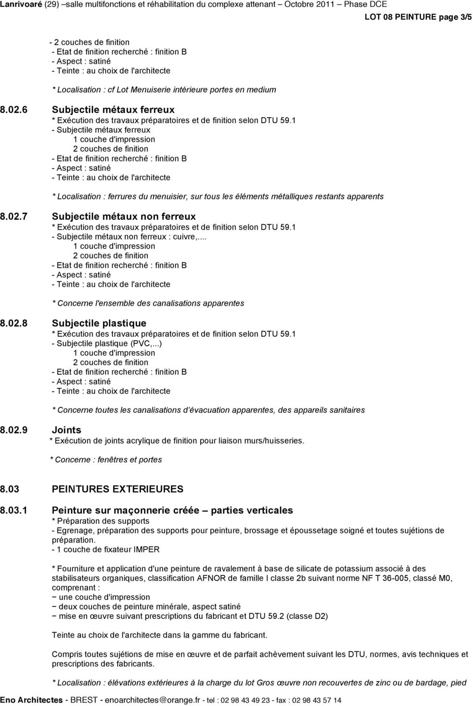 7 Subjectile métaux non ferreux - Subjectile métaux non ferreux : cuivre,... * Concerne l'ensemble des canalisations apparentes 8.02.8 Subjectile plastique - Subjectile plastique (PVC,.