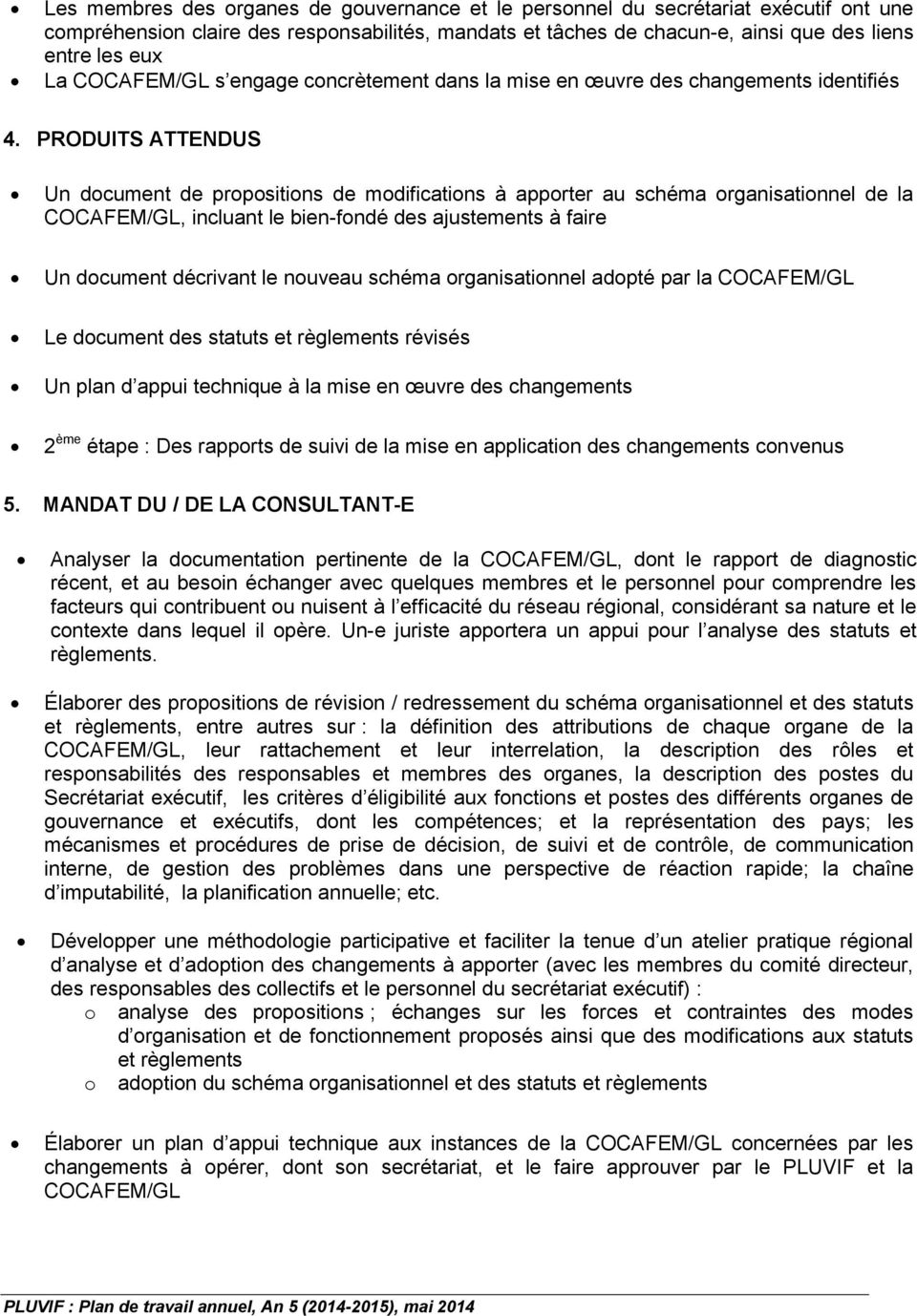 PRODUITS ATTENDUS Un document de propositions de modifications à apporter au schéma organisationnel de la COCAFEM/GL, incluant le bien-fondé des ajustements à faire Un document décrivant le nouveau