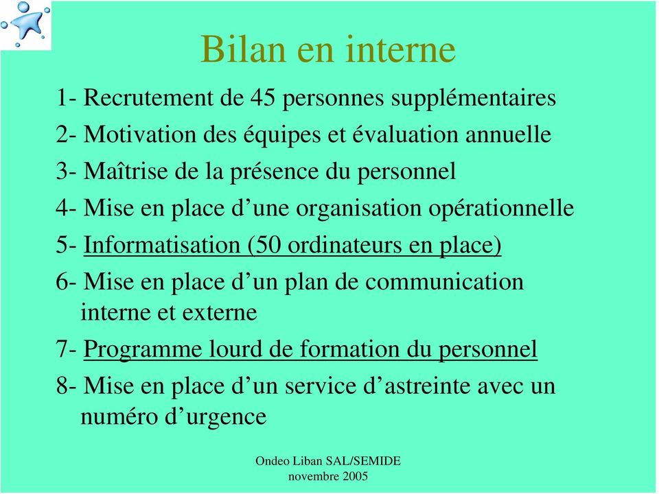 Informatisation (50 ordinateurs en place) 6- Mise en place d un plan de communication interne et externe