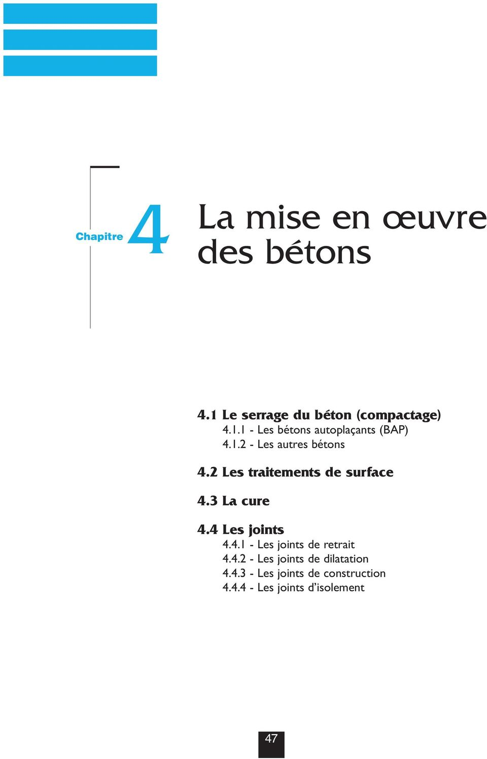 4 Les joints 4.4.1 - Les joints de retrait 4.4.2 - Les joints de dilatation 4.4.3 - Les joints de construction 4.