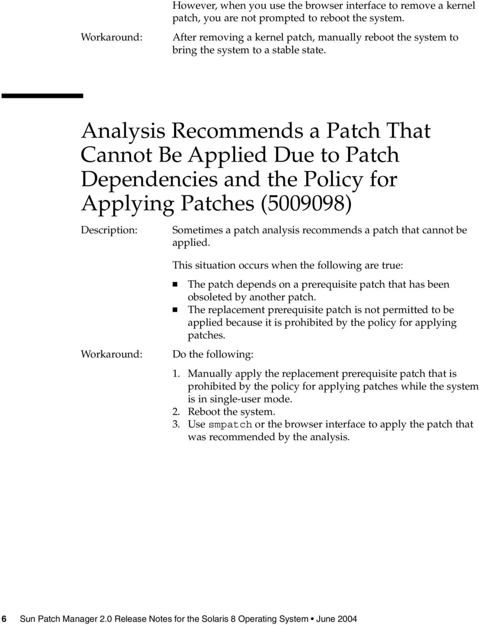 Analysis Recommends a Patch That Cannot Be Applied Due to Patch Dependencies and the Policy for Applying Patches (5009098) Description: Sometimes a patch analysis recommends a patch that cannot be