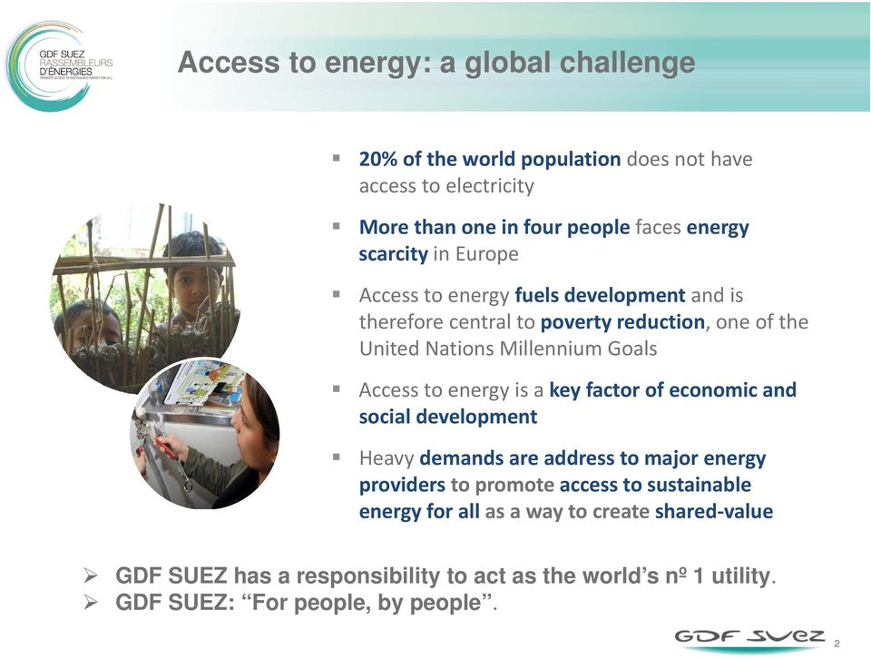 Access to energy is a key factor of economic and social development Heavy demands are address to major energy providers to promote access to