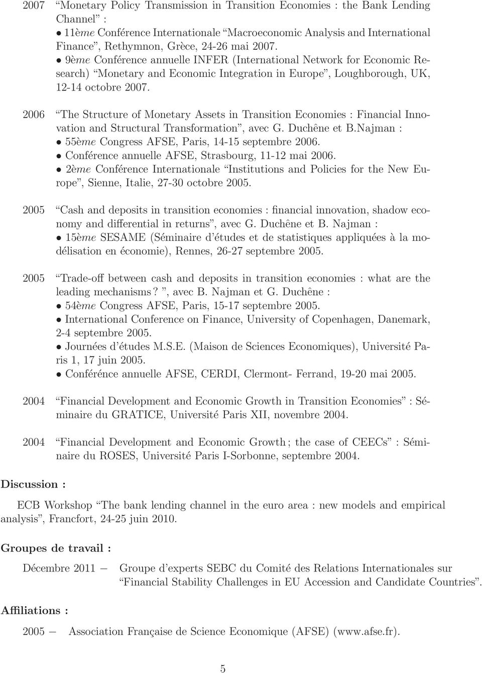 2006 The Structure of Monetary Assets in Transition Economies : Financial Innovation and Structural Transformation, avec G. Duchêne et B.Najman : 55ème Congress AFSE, Paris, 14-15 septembre 2006.