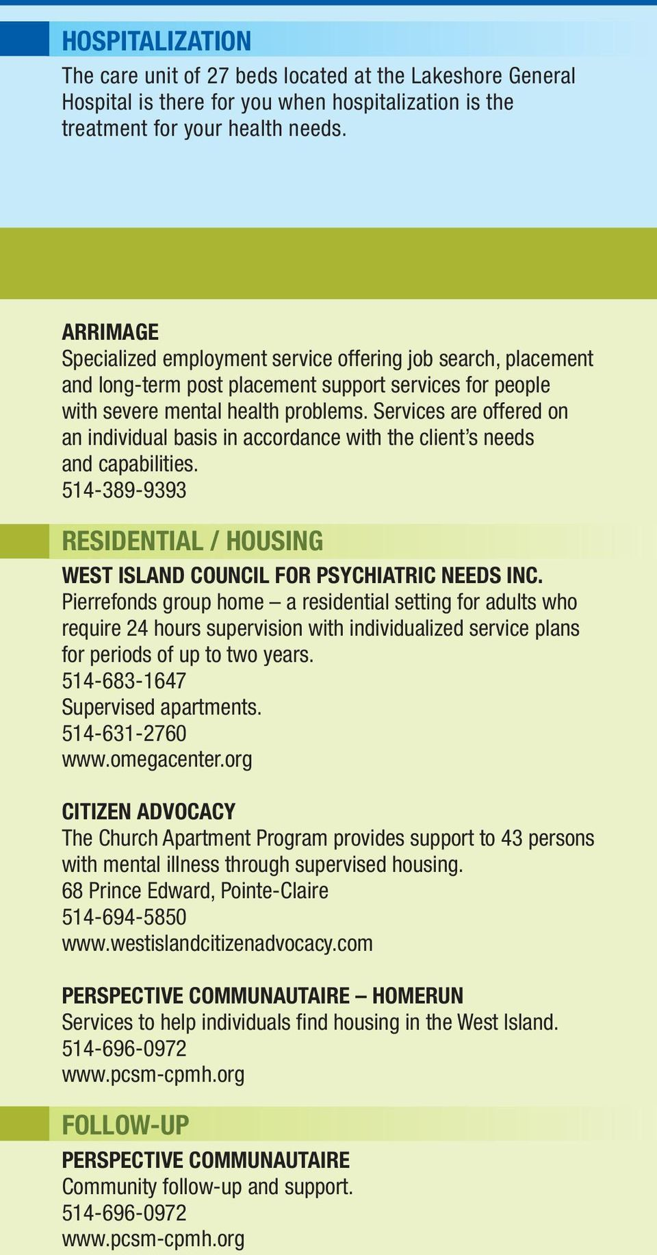Services are offered on an individual basis in accordance with the client s needs and capabilities. 514-389-9393 RESIDENTIAL / HOUSING WEST ISLAND COUNCIL FOR PSYCHIATRIC NEEDS INC.
